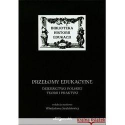Przełomy edukacyjne. Dziedzictwo polskiej teorii i praktyki (opr. broszurowa)