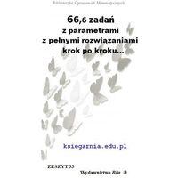 Matematyka, 66,6 zadań z parametrami z pełnymi rozwiązaniami krok po kroku... (opr. miękka)
