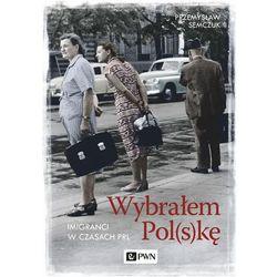 Wybrałem Pol(s)kę. Imigranci w PRL. Darmowy odbiór w niemal 100 księgarniach!