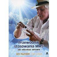 Książki medyczne, Przewodnik stosowania MMS - Humble Jim, Lloyd Cari DARMOWA DOSTAWA KIOSK RUCHU (opr. miękka)