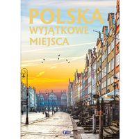 Albumy, Polska Wyjątkowe miejsca - Praca zbiorowa (opr. twarda)