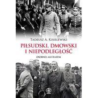 Historia, Piłsudski, Dmowski i niepodległość. Osobno, ale... (opr. twarda)