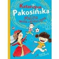 Książki dla dzieci, MALINA MIÓD-DZIEWCZYNA - Katarzyna Pakosińska OD 24,99zł DARMOWA DOSTAWA KIOSK RUCHU (opr. twarda)