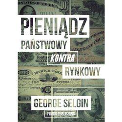 Pieniądz - państwowy kontra rynkowy - Selgin George (opr. miękka)