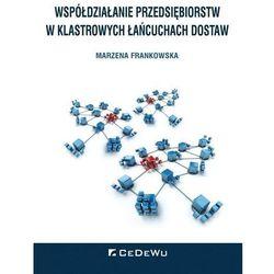 Współdziałanie przedsiębiorstw w klastrowych łańcuchach dostaw - Marzena Frankowska