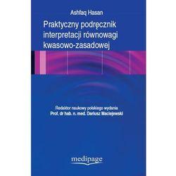 Praktyczny podręcznik interpretacji równowagi kwasowo-zasadowej. Hasan (opr. miękka)