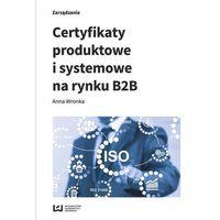 Biblioteka biznesu, Certyfikaty produktowe i systemowe na rynku B2B - Wronka Anna (opr. broszurowa)