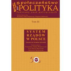 Społeczeństwo i polityka Podstawy nauk politycznych Tom III System rządów w Polsce (opr. twarda)