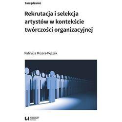 Rekrutacja i selekcja artystów w kontekście twórczości organizacyjnej (opr. miękka)