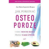 Książki medyczne, Jak pokonać osteoporozę i mieć mocne kości przez całe życie (opr. miękka)