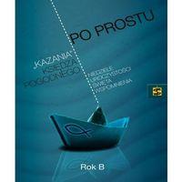 Książki religijne, PO PROSTU KAZANIA KSIĘDZA POGODNEGO ROK B (opr. miękka)