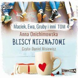 Maciek, Ewa, Gruby i inni Tom 4 Bliscy nieznajomi - Anna Onichimowska (MP3)