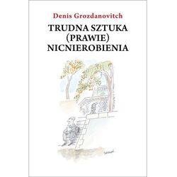 TRUDNA SZTUKA (PRAWIE) NICNIEROBIENIA (oprawa miękka) (Książka) (opr. miękka)