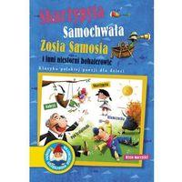 Książki dla dzieci, Skarżypyta Samochwała Zosia Samosia i inni niesforni bohaterowie (opr. twarda)