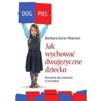 Hobby i poradniki, Jak wychować dziecko dwujęzyczne (opr. miękka)