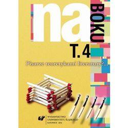 Na boku. Pisarze teoretykami literatury?... T. 4 - No author - ebook