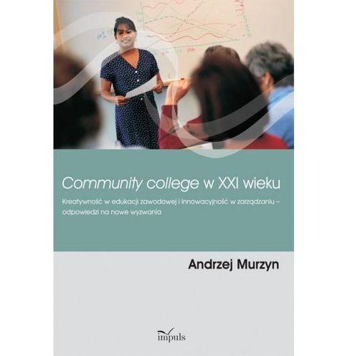 E-booki, Community college w XXI wieku. Kreatywność w edukacji zawodowej i innowacyjność w zarządzaniu? odpowiedzi na nowe wyzwania - Andrzej Murzyn
