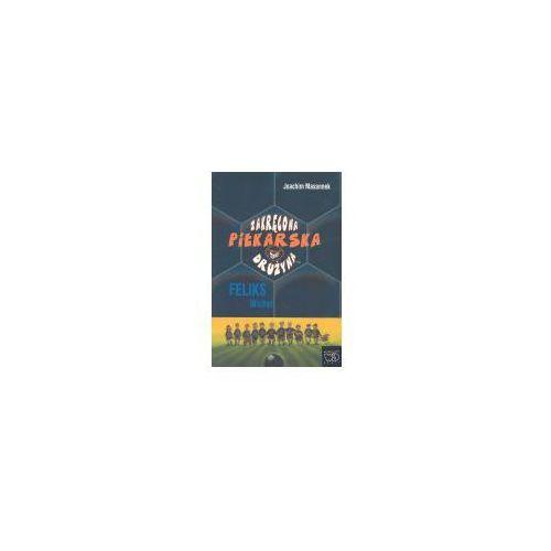 Książki dla dzieci, Zakręcona piłkarska drużyna, Feliks Wicher (opr. twarda)