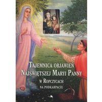Biografie i wspomnienia, Tajemnica objawień Najświętszej Maryi Panny w Ropczycach na Podkarpaciu