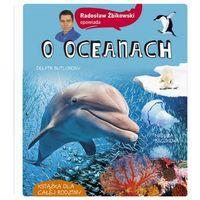 Książki dla dzieci, Radosław Żbikowski opowiada o oceanach - Mieczysław Żbik (opr. twarda)