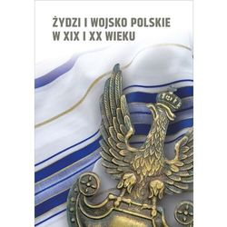 Żydzi i wojsko polskie w XIX i XX wieku. - książka (opr. twarda)