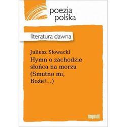 Hymn o zachodzie słońca na morzu (Smutno mi, Boże!...) - Juliusz Słowacki