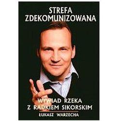 Strefa zdekomunizowana - Wywiad rzeka z Radosławem Sikorskim Łukasz Warzecha (opr. twarda)