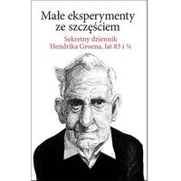 E-booki, Małe eksperymenty ze szczęściem. Sekretny dziennik Hendrika Groena, lat 83 i 1/4 - Hendrik Groen