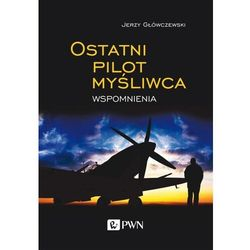 Ostatni pilot myśliwca. Wspomnienia - Główczewski Jerzy - książka (opr. miękka)