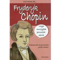 Literatura młodzieżowa, Nazywam się Fryderyk Chopin. Darmowy odbiór w niemal 100 księgarniach! (opr. twarda)