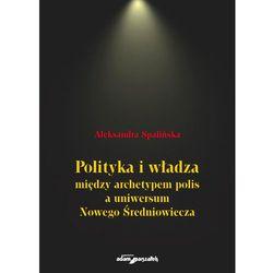Polityka i władza między archetypem polis a uniwersum Nowego Średniowiecza (opr. miękka)