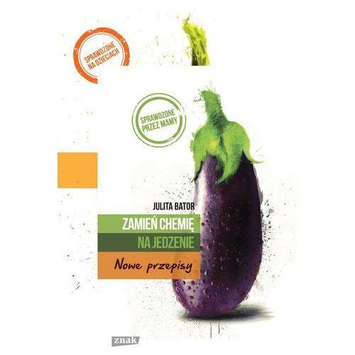 Książki kulinarne i przepisy, Zamień chemię na jedzenie (opr. miękka)