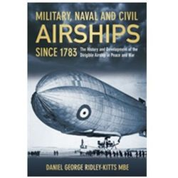 Military, Naval and Civil Airships Since 1783 Ridley-Kitts, Daniel George