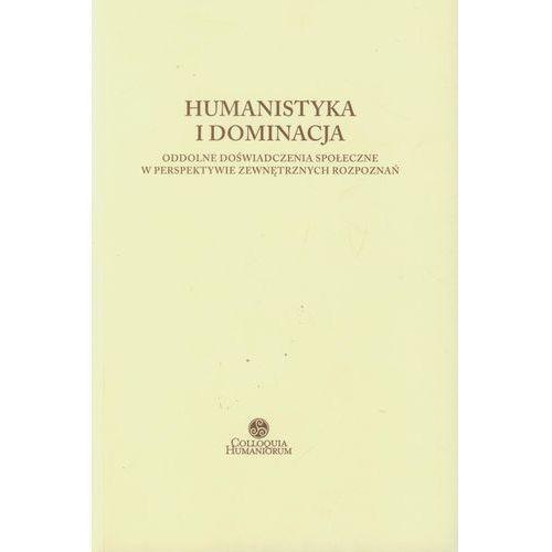 Filozofia, Humanistyka i dominacja. Oddolne doświadczenia społeczne w perspektywie zewnętrznych rozpoznań Praca zbiorowa