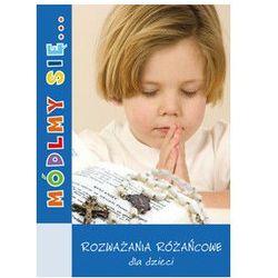 Módlmy się...Rozważania różańcowe dla dzieci (opr. miękka)