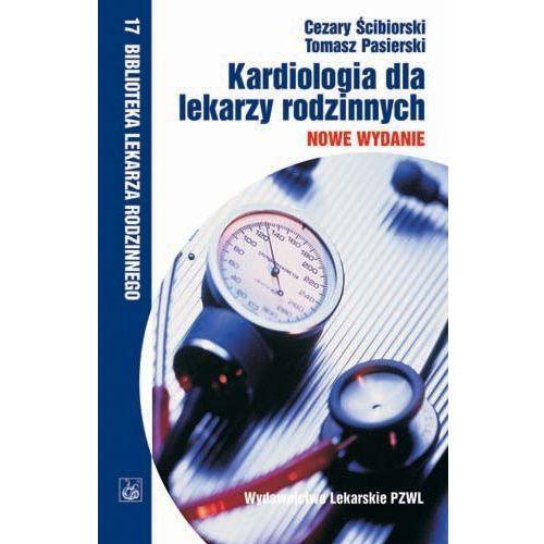 Książki medyczne, KARDIOLOGIA DLA LEKARZY RODZINNYCH (opr. miękka)