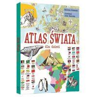 Literatura młodzieżowa, Atlas świata dla dzieci [Wolszczak Karolina] (opr. twarda)