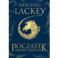 Literatura młodzieżowa, Początek Kroniki Kolegium - Mercedes Lackey DARMOWA DOSTAWA KIOSK RUCHU (opr. miękka)