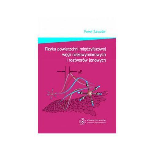 E-booki, Fizyka powierzchni międzyfazowej węgli niskowymiarowych i roztworów jonowych - Paweł Szroeder