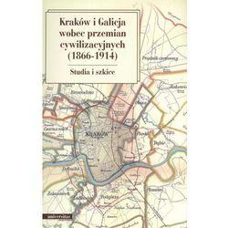 Kraków i Galicja wobec przemian cywilizacyjnych 1866-1914 (opr. miękka)