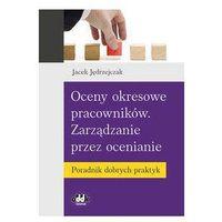 Biblioteka biznesu, Oceny okresowe pracowników. Zarządzanie przez ocenianie. Poradnik dobrych praktyk - Jacek Jędrzejczak (opr. miękka)