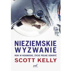 Nieziemskie wyzwanie. Rok w kosmosie, życie pełne odkryć - Scott Kelly (MOBI)