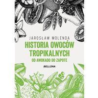 Książki kulinarne i przepisy, HISTORIA OWOCÓW TROPIKALNYCH OD AWOKADO DO ZAPOTE