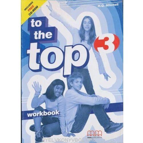 Książki do nauki języka, To The Top 3. Zeszyt ćwiczeń z płytą CD-ROM (opr. miękka)