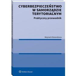 Cyberbezpieczeństwo w samorządzie terytorialnym. praktyczny przewodnik (opr. miękka)