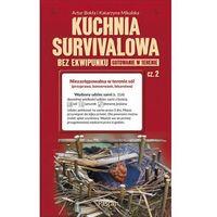Książki kulinarne i przepisy, Kuchnia survivalowa. Bez ekwipunku. Gotowanie w terenie, część 2 - ARTUR BUKŁA (opr. broszurowa)