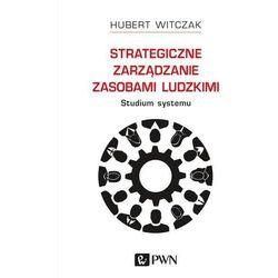 Strategiczne zarządzanie zasobami ludzkimi Studium systemu - Hubert Witczak (opr. miękka)