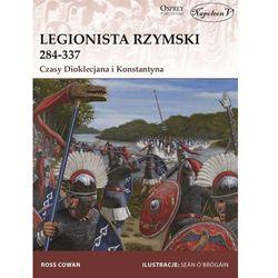Legionista rzymski 284-337 Czasy Dioklecjana i Konstantyna (opr. miękka)
