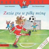 Książki dla dzieci, ZUZIA GRA W PIŁKE NOŻNĄ (opr. broszurowa)