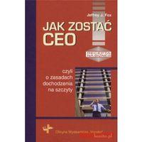 Psychologia, Jak zostać CEO czyli o zasadach dochodzenia na szczyty (opr. twarda)